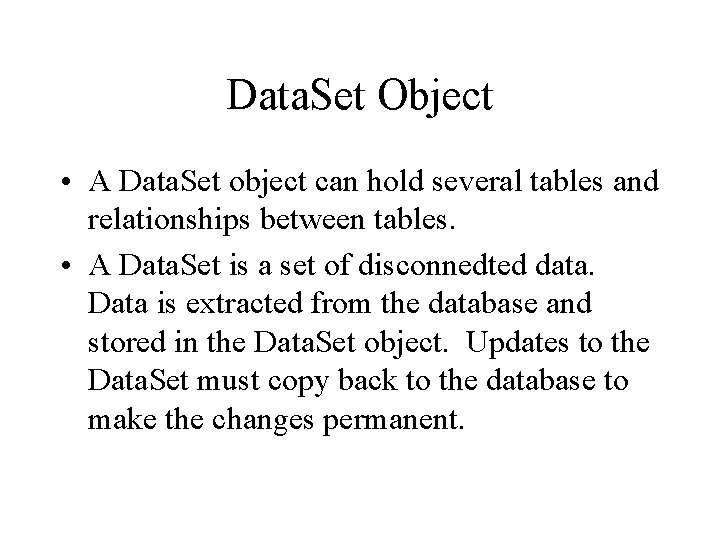 Data. Set Object • A Data. Set object can hold several tables and relationships