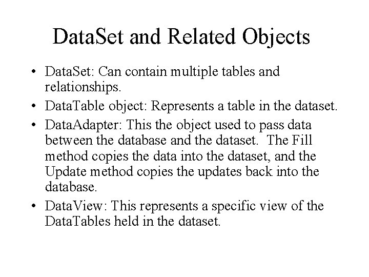 Data. Set and Related Objects • Data. Set: Can contain multiple tables and relationships.