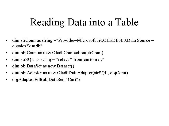 "Reading Data into a Table • dim str. Conn as string =""Provider=Microsoft. Jet. OLEDB."