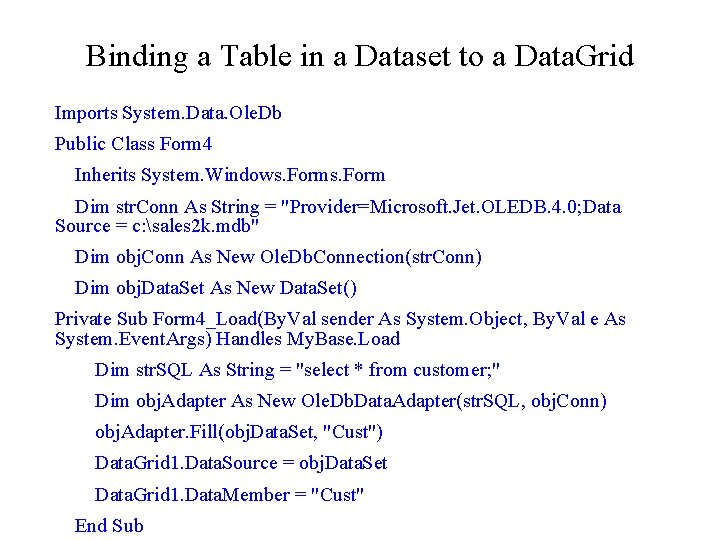Binding a Table in a Dataset to a Data. Grid Imports System. Data. Ole.