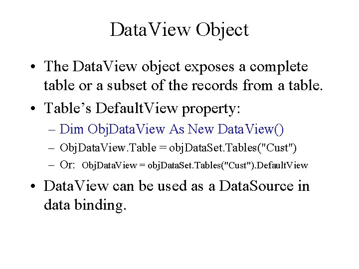 Data. View Object • The Data. View object exposes a complete table or a