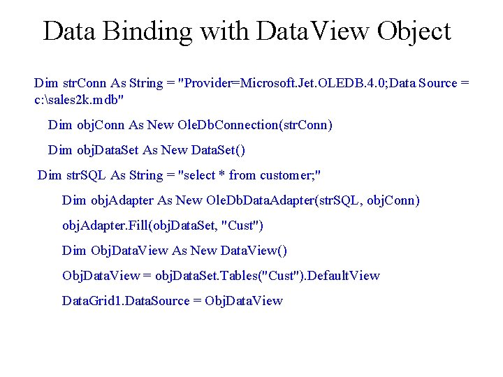 """Data Binding with Data. View Object Dim str. Conn As String = """"Provider=Microsoft. Jet."""