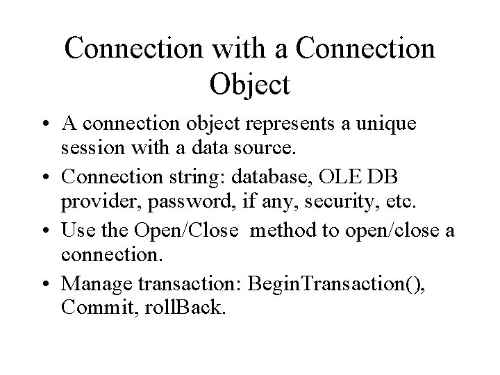 Connection with a Connection Object • A connection object represents a unique session with