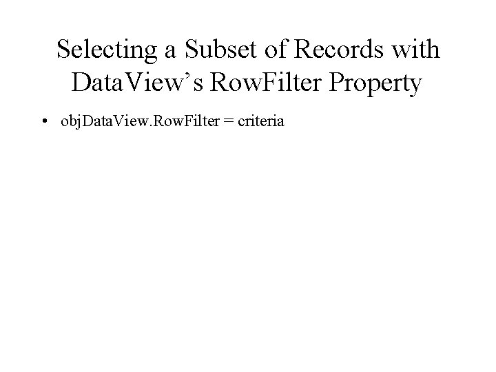Selecting a Subset of Records with Data. View's Row. Filter Property • obj. Data.