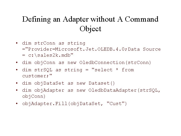 """Defining an Adapter without A Command Object • dim str. Conn as string =""""Provider=Microsoft."""