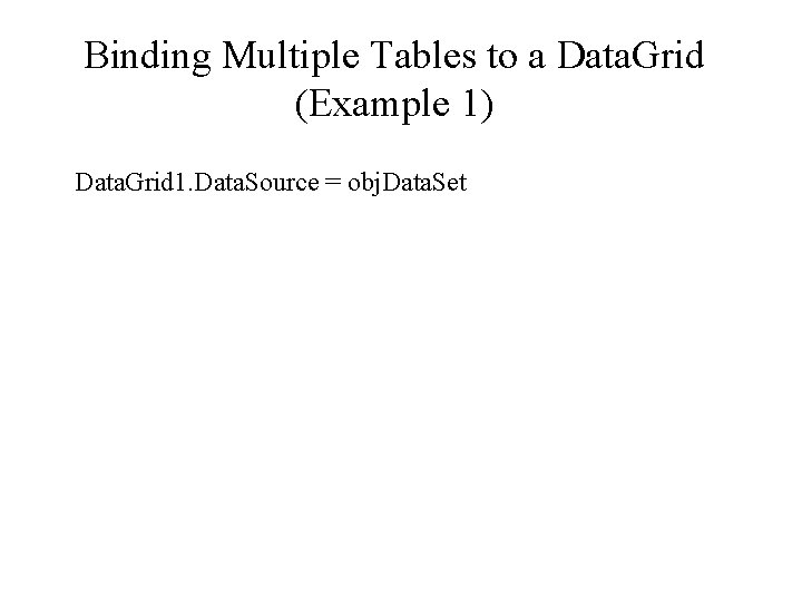 Binding Multiple Tables to a Data. Grid (Example 1) Data. Grid 1. Data. Source