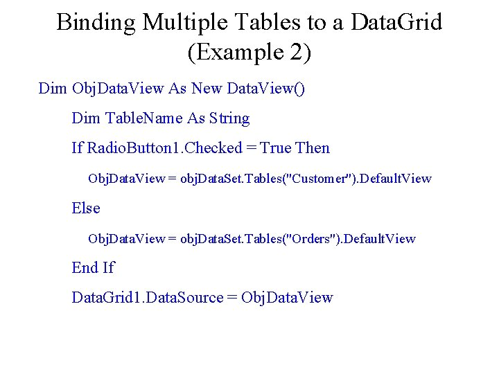 Binding Multiple Tables to a Data. Grid (Example 2) Dim Obj. Data. View As