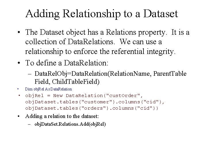 Adding Relationship to a Dataset • The Dataset object has a Relations property. It