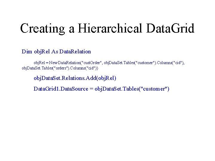 Creating a Hierarchical Data. Grid Dim obj. Rel As Data. Relation obj. Rel =