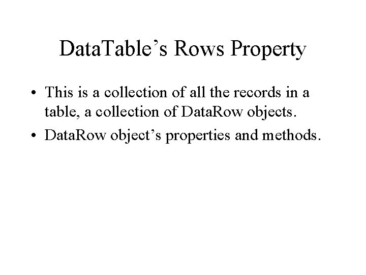 Data. Table's Rows Property • This is a collection of all the records in