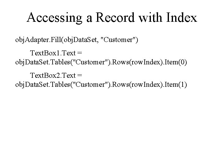 """Accessing a Record with Index obj. Adapter. Fill(obj. Data. Set, """"Customer"""") Text. Box 1."""