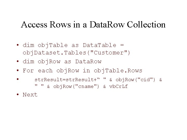 Access Rows in a Data. Row Collection • dim obj. Table as Data. Table