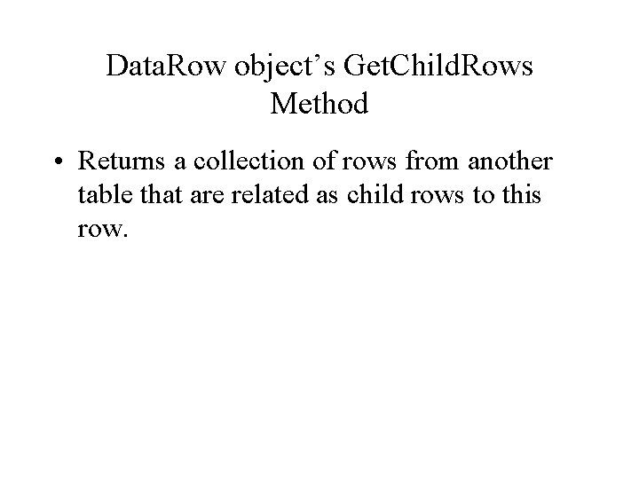 Data. Row object's Get. Child. Rows Method • Returns a collection of rows from