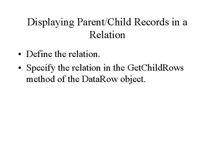 Displaying Parent/Child Records in a Relation • Define the relation. • Specify the relation