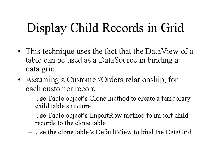 Display Child Records in Grid • This technique uses the fact that the Data.