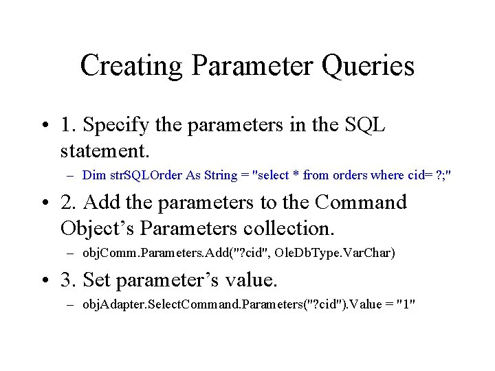 Creating Parameter Queries • 1. Specify the parameters in the SQL statement. – Dim