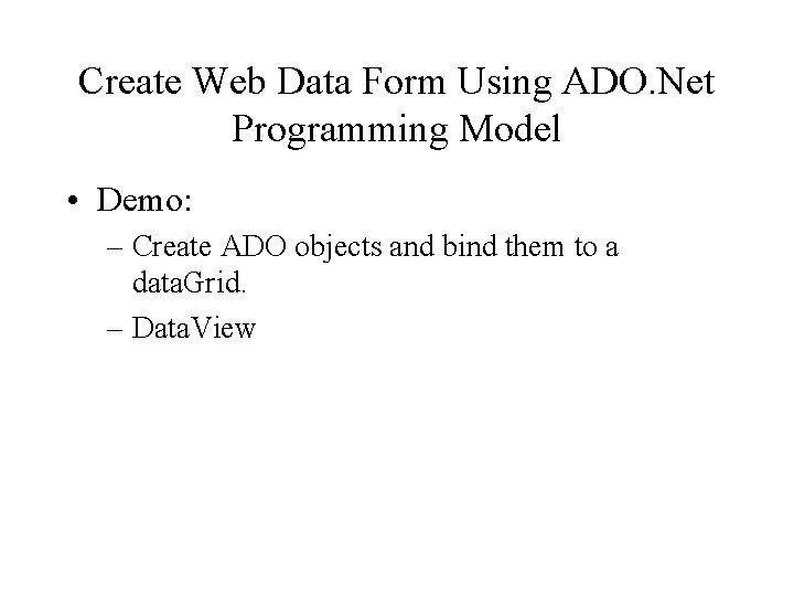 Create Web Data Form Using ADO. Net Programming Model • Demo: – Create ADO