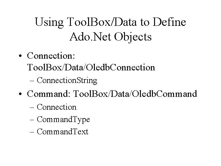 Using Tool. Box/Data to Define Ado. Net Objects • Connection: Tool. Box/Data/Oledb. Connection –