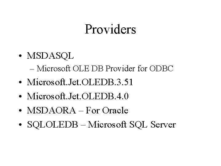 Providers • MSDASQL – Microsoft OLE DB Provider for ODBC • • Microsoft. Jet.