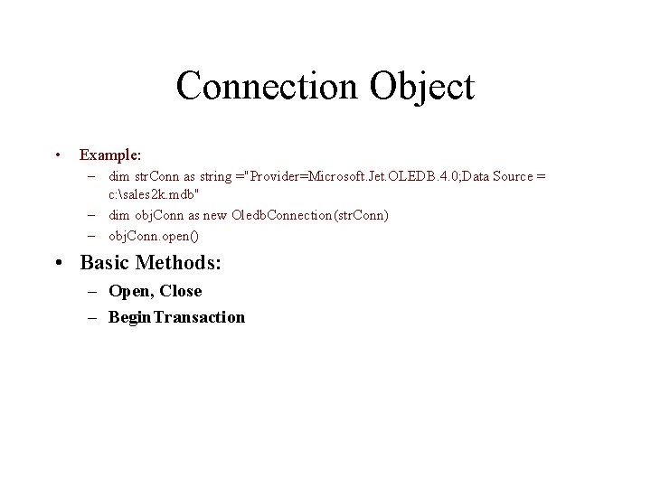 """Connection Object • Example: – dim str. Conn as string =""""Provider=Microsoft. Jet. OLEDB. 4."""