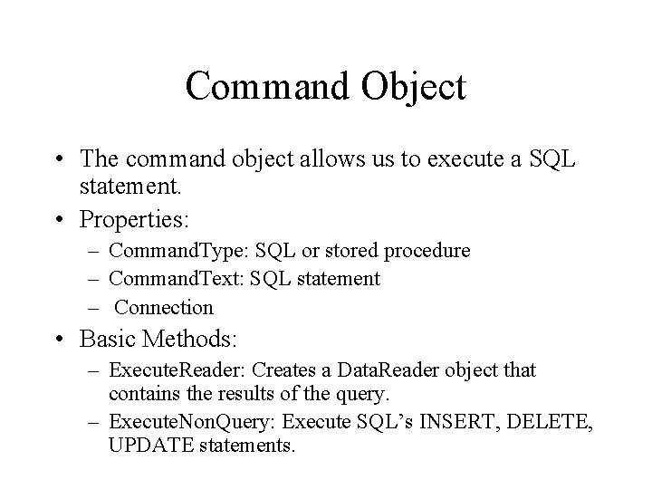 Command Object • The command object allows us to execute a SQL statement. •