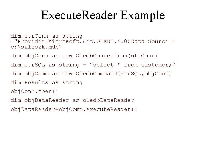 "Execute. Reader Example dim str. Conn as string =""Provider=Microsoft. Jet. OLEDB. 4. 0; Data"