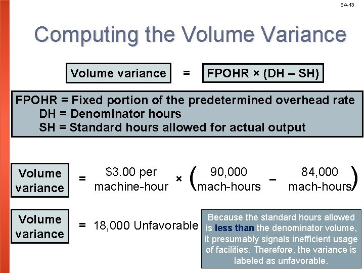 8 A-13 Computing the Volume Variance Volume variance = FPOHR × (DH – SH)