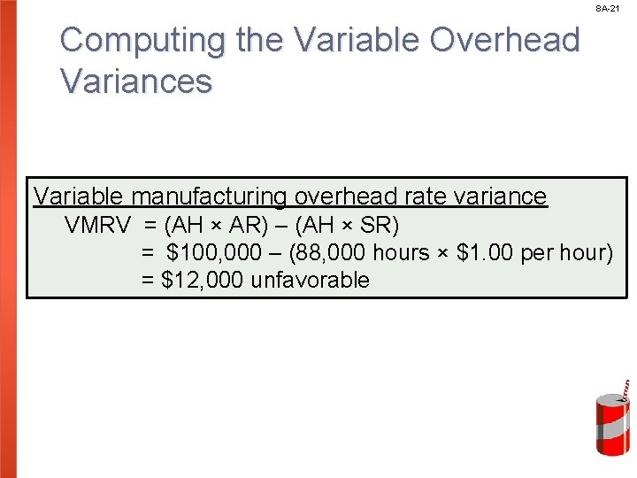8 A-21 Computing the Variable Overhead Variances Variable manufacturing overhead rate variance VMRV =