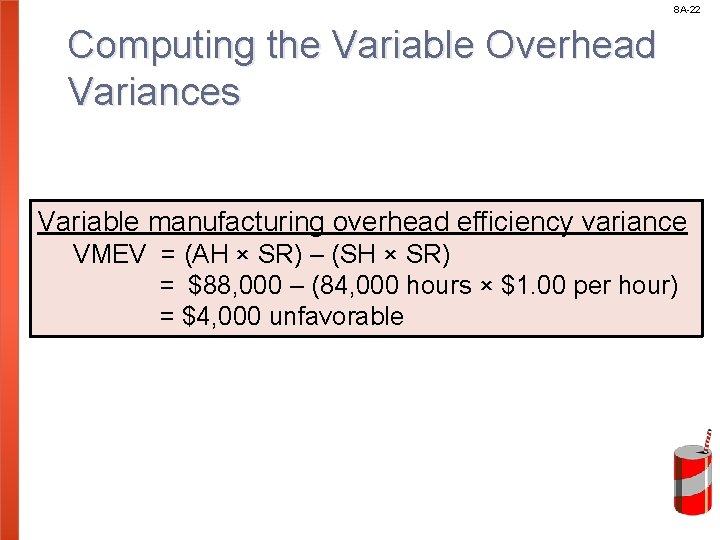 8 A-22 Computing the Variable Overhead Variances Variable manufacturing overhead efficiency variance VMEV =