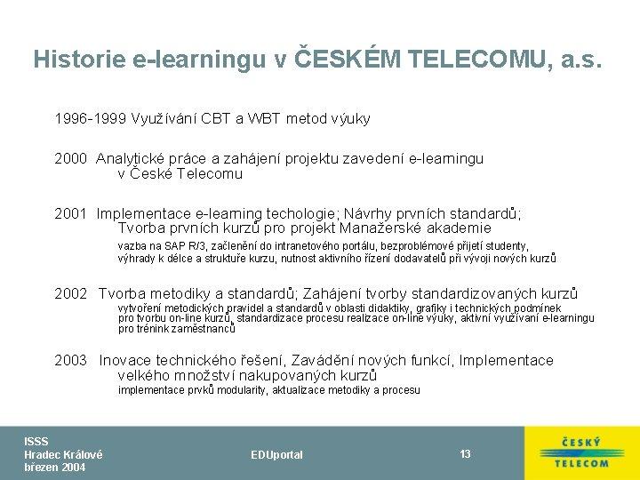 Historie e-learningu v ČESKÉM TELECOMU, a. s. 1996 -1999 Využívání CBT a WBT metod