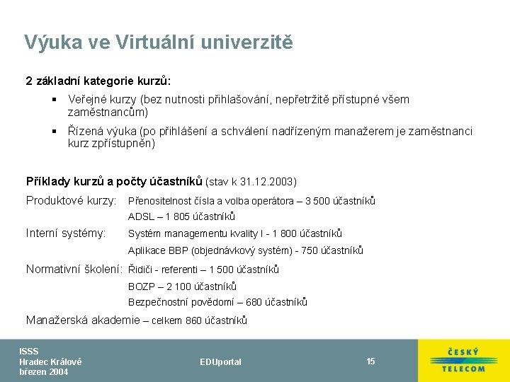 Výuka ve Virtuální univerzitě 2 základní kategorie kurzů: § Veřejné kurzy (bez nutnosti přihlašování,
