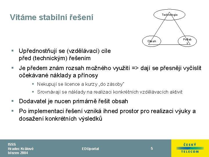 Vítáme stabilní řešení Technologie Obsah Potřeb y § Upřednostňují se (vzdělávací) cíle před (technickým)