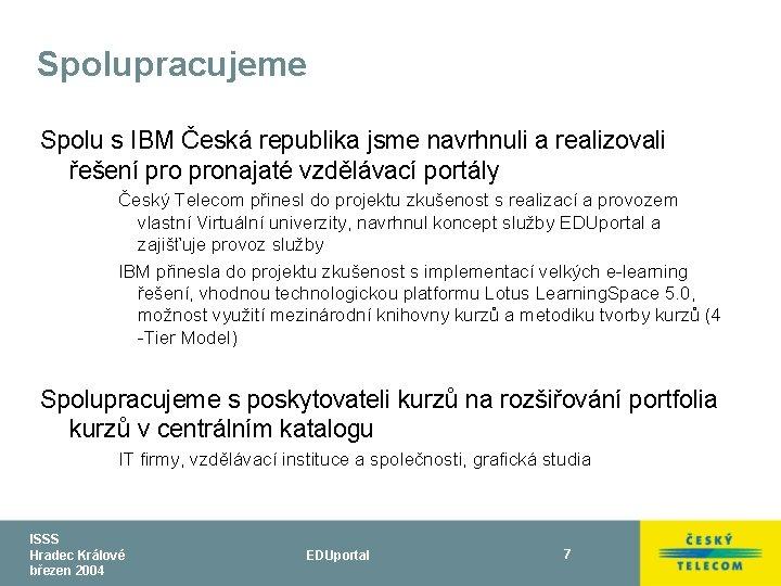 Spolupracujeme Spolu s IBM Česká republika jsme navrhnuli a realizovali řešení pronajaté vzdělávací portály