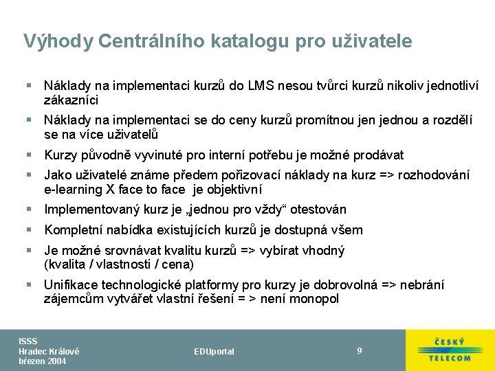 Výhody Centrálního katalogu pro uživatele § Náklady na implementaci kurzů do LMS nesou tvůrci