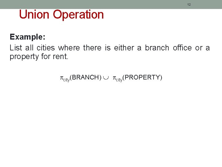 12 Union Operation Example: List all cities where there is either a branch office
