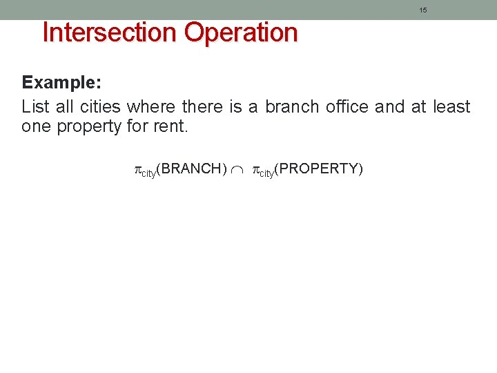 15 Intersection Operation Example: List all cities where there is a branch office and