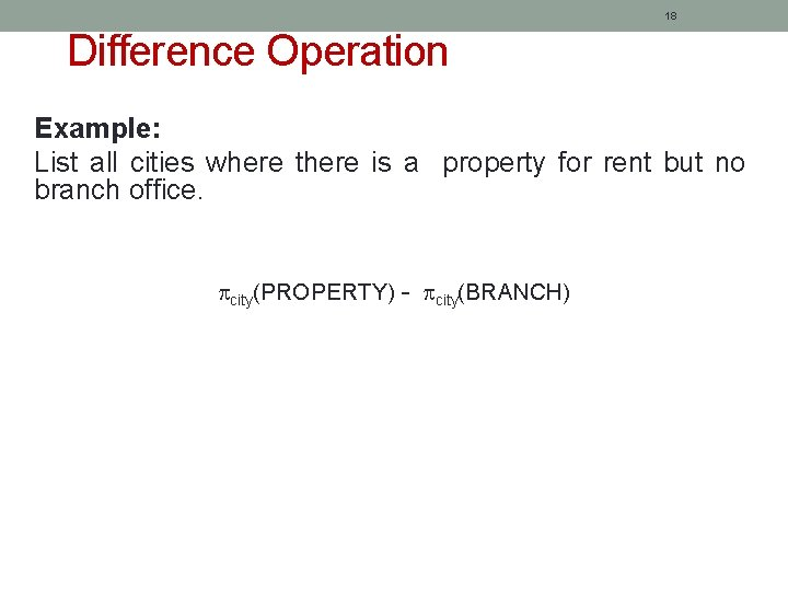 18 Difference Operation Example: List all cities where there is a property for rent