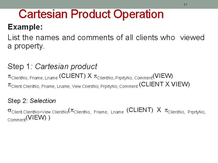 21 Cartesian Product Operation Example: List the names and comments of all clients who