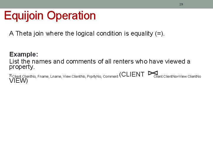 29 Equijoin Operation A Theta join where the logical condition is equality (=). Example: