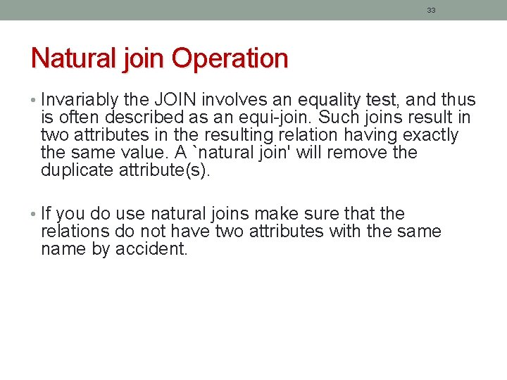 33 Natural join Operation • Invariably the JOIN involves an equality test, test and