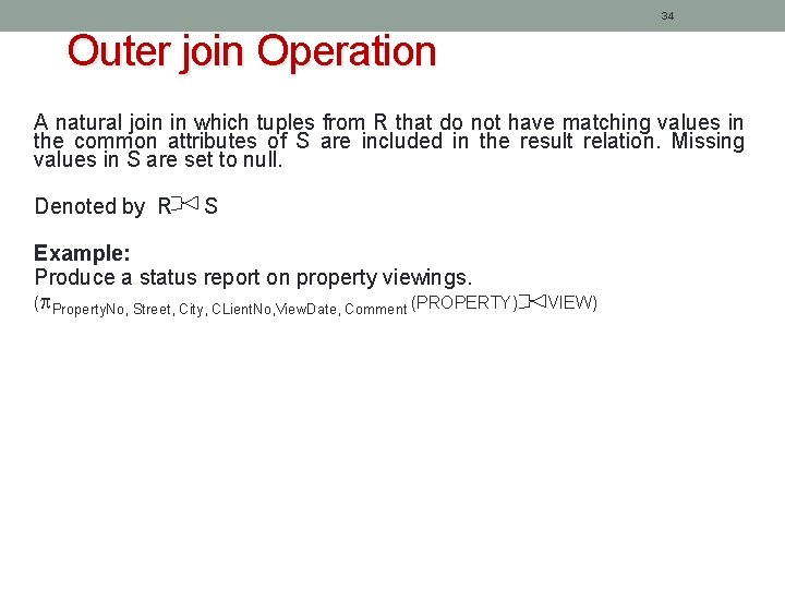 34 Outer join Operation A natural join in which tuples from R that do