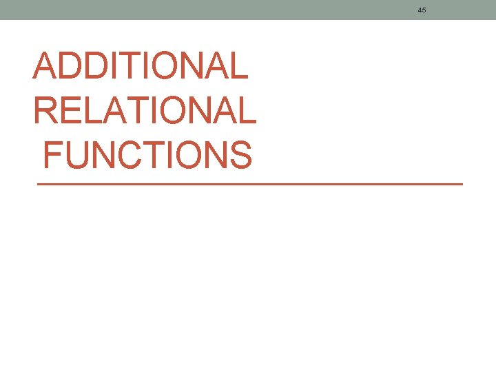 45 ADDITIONAL RELATIONAL FUNCTIONS