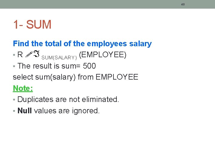 48 1 - SUM Find the total of the employees salary • R SUM(SALARY)