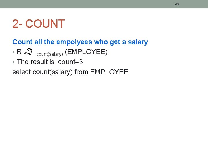 49 2 - COUNT Count all the empolyees who get a salary • R