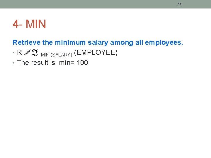 51 4 - MIN Retrieve the minimum salary among all employees. • R MIN