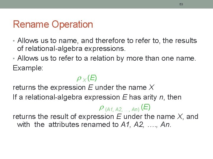 53 Rename Operation • Allows us to name, and therefore to refer to, the
