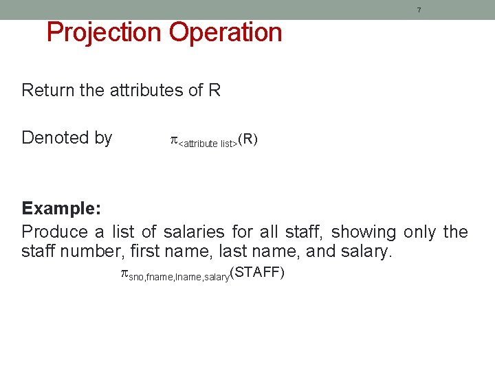 7 Projection Operation Return the attributes of R Denoted by <attribute list>(R) Example: Produce