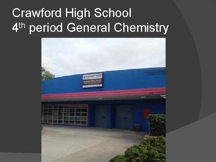 Crawford High School 4 th period General Chemistry