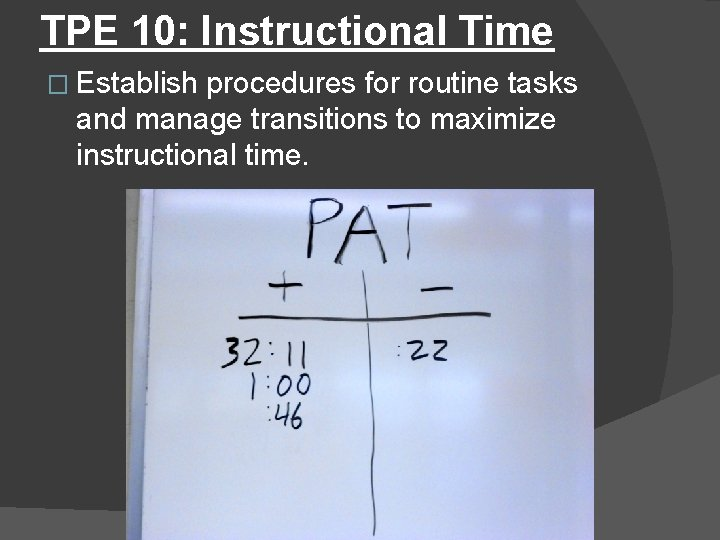 TPE 10: Instructional Time � Establish procedures for routine tasks and manage transitions to