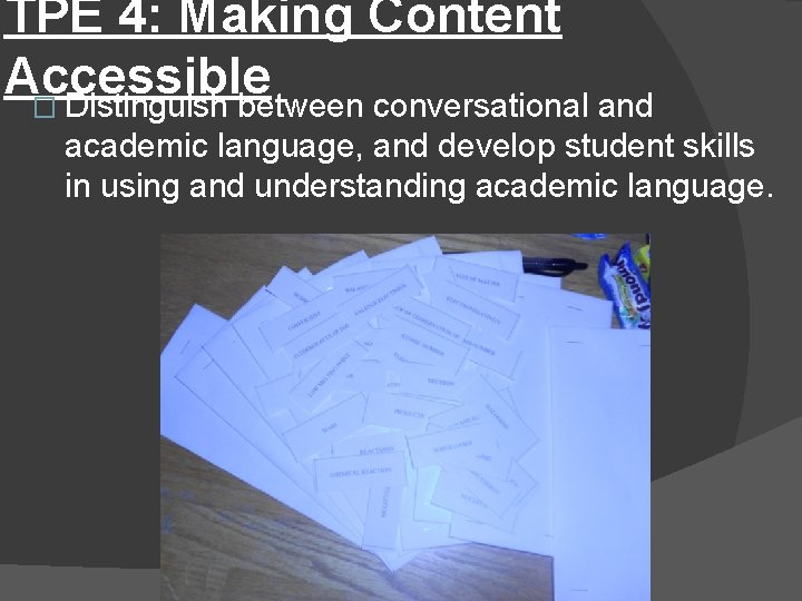 TPE 4: Making Content Accessible � Distinguish between conversational and academic language, and develop